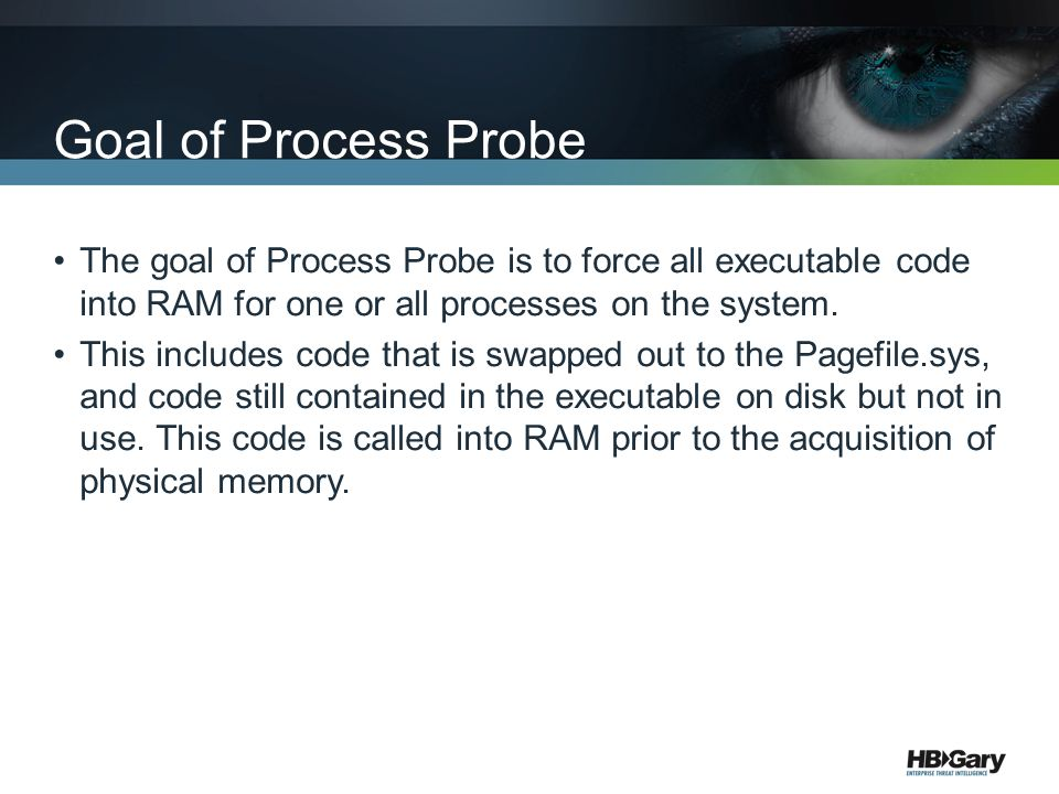 The goal of Process Probe is to force all executable code into RAM for one or all processes on the system. This includes code that is swapped out to t