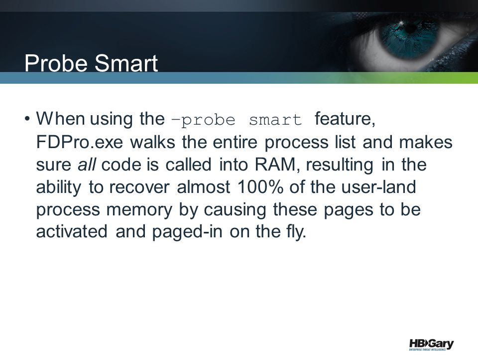 Probe Smart When using the –probe smart feature, FDPro.exe walks the entire process list and makes sure all code is called into RAM, resulting in the