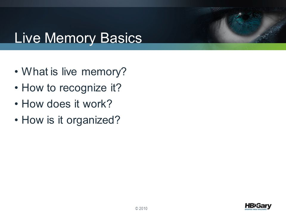 What is live memory? How to recognize it? How does it work? How is it organized? © 2010 Live Memory Basics