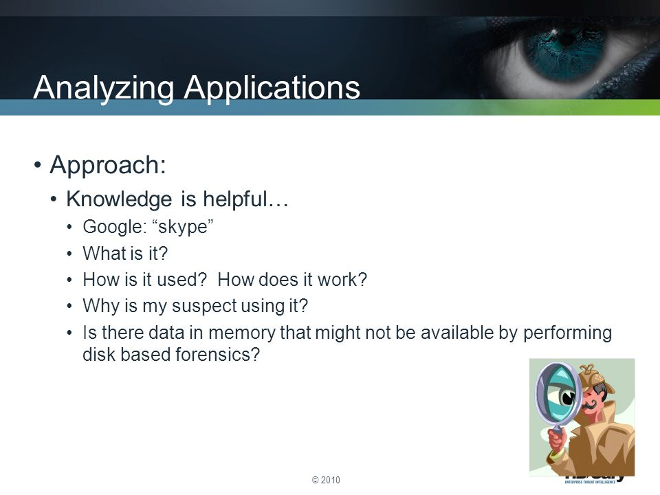 © 2010 Analyzing Applications Approach: Knowledge is helpful… Google: skype What is it.