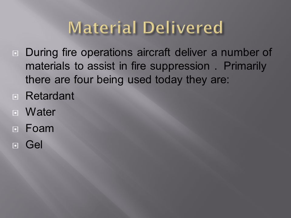  During fire operations aircraft deliver a number of materials to assist in fire suppression.