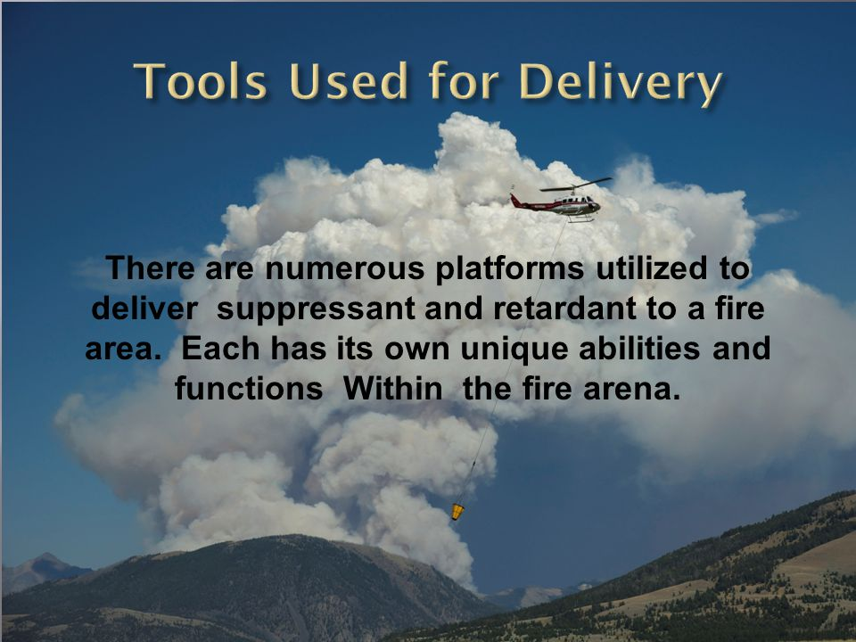 There are numerous platforms utilized to deliver suppressant and retardant to a fire area.