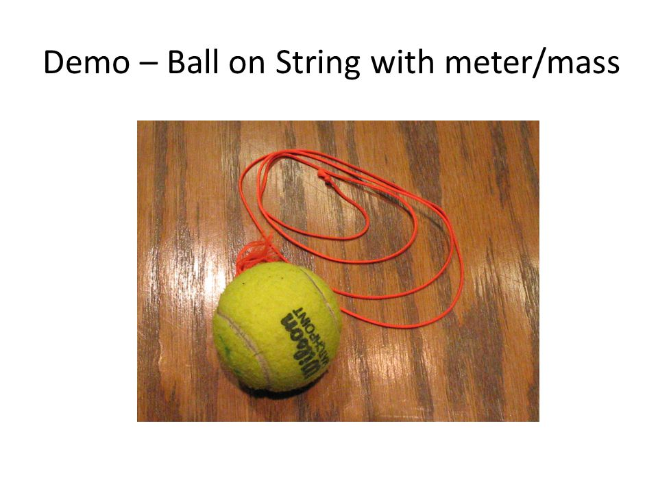Demo – Ball on String with meter/mass