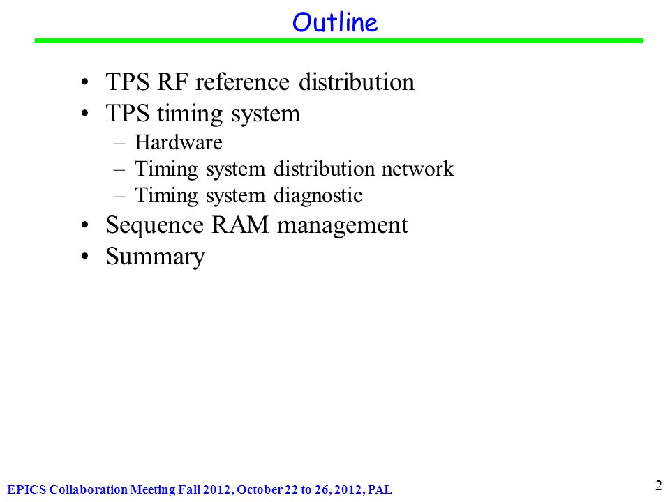 EPICS Collaboration Meeting Fall 2012, October 22 to 26, 2012, PAL TPS RF reference distribution TPS timing system –Hardware –Timing system distribution network –Timing system diagnostic Sequence RAM management Summary Outline 2