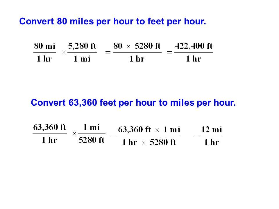 Convert 80 miles per hour to feet per hour. Convert 63,360 feet per hour to miles per hour.