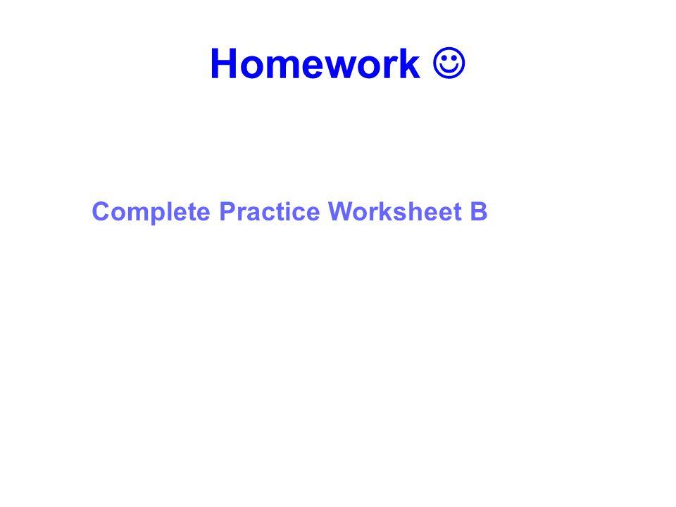 Homework Complete Practice Worksheet B