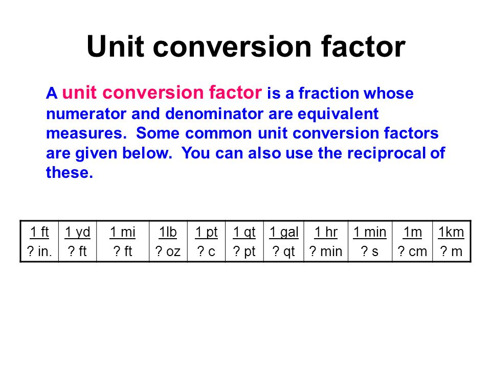 Unit conversion factor A unit conversion factor is a fraction whose numerator and denominator are equivalent measures.