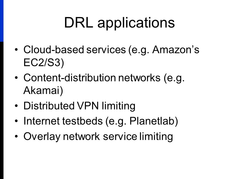 DRL applications Cloud-based services (e.g. Amazon's EC2/S3) Content-distribution networks (e.g.