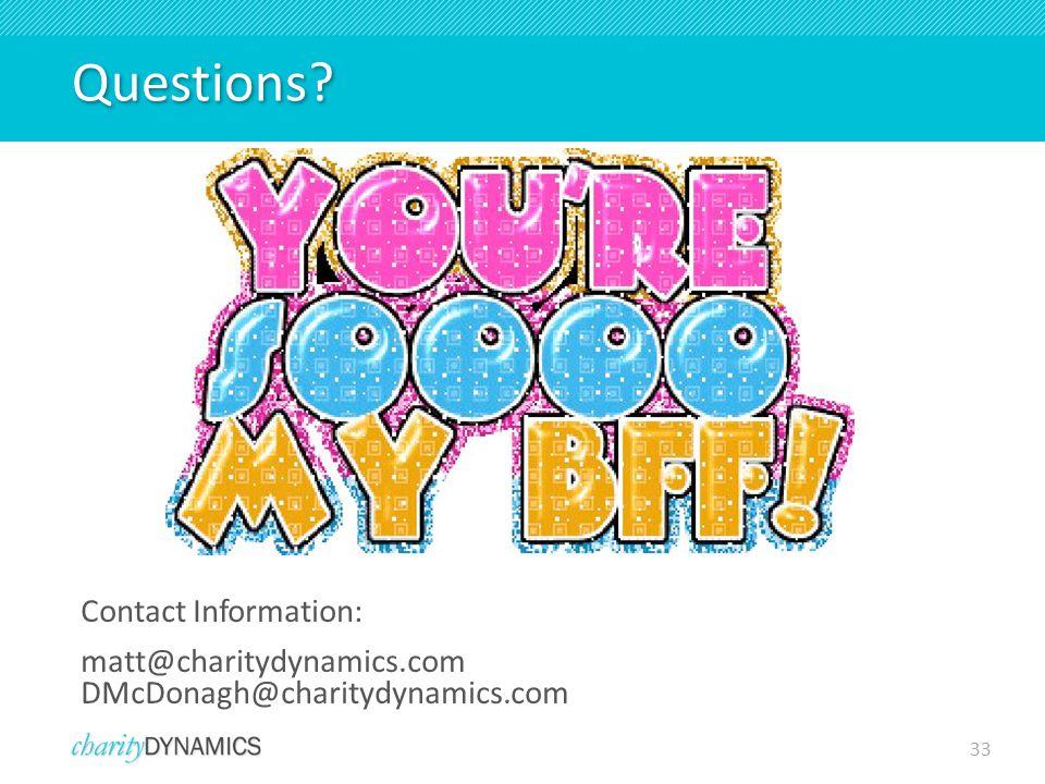 33 Contact Information: matt@charitydynamics.com DMcDonagh@charitydynamics.com Questions?