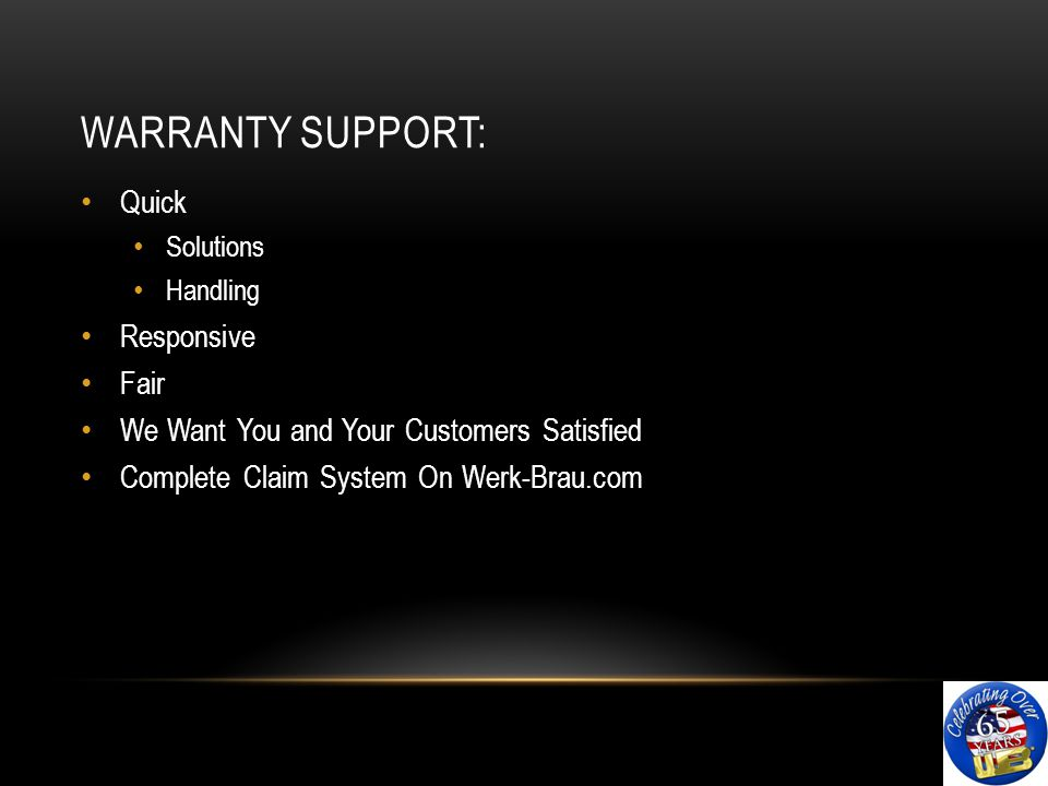 WARRANTY SUPPORT: Quick Solutions Handling Responsive Fair We Want You and Your Customers Satisfied Complete Claim System On Werk-Brau.com
