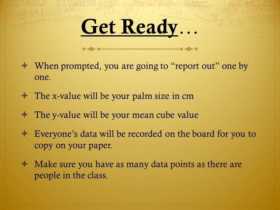 Get Ready …  When prompted, you are going to report out one by one.