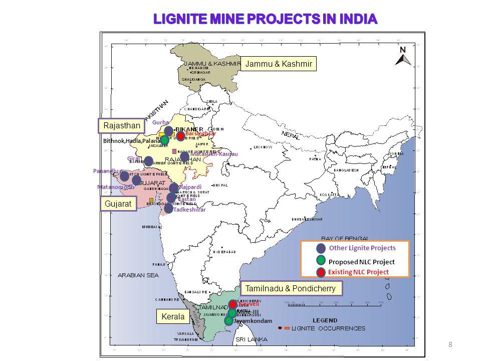 8 Jammu & Kashmir Rajasthan Gujarat Tamilnadu & Pondicherry Kerala Barsinghsar Neyveli Gurha Vastan Mine-III Jayamkondam Existing NLC Project Proposed NLC Project Bithnok,Hadla,Palana Panandhro Giral Rajpardi Matanomodh Tadkeshwar Matasukh-Kasnau Other Lignite Projects
