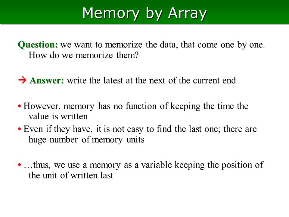 Memory by Array Question: Question: we want to memorize the data, that come one by one.