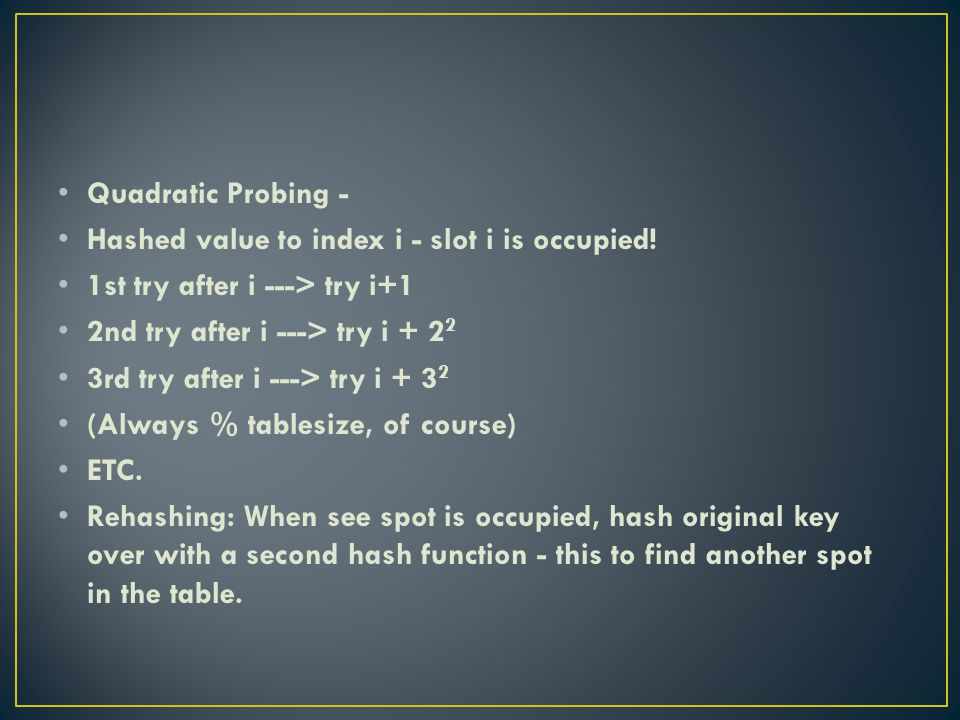 Quadratic Probing - Hashed value to index i - slot i is occupied.