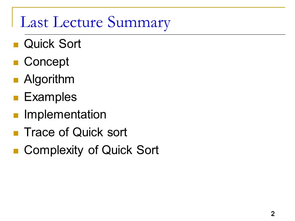 2 Last Lecture Summary Quick Sort Concept Algorithm Examples Implementation Trace of Quick sort Complexity of Quick Sort 2