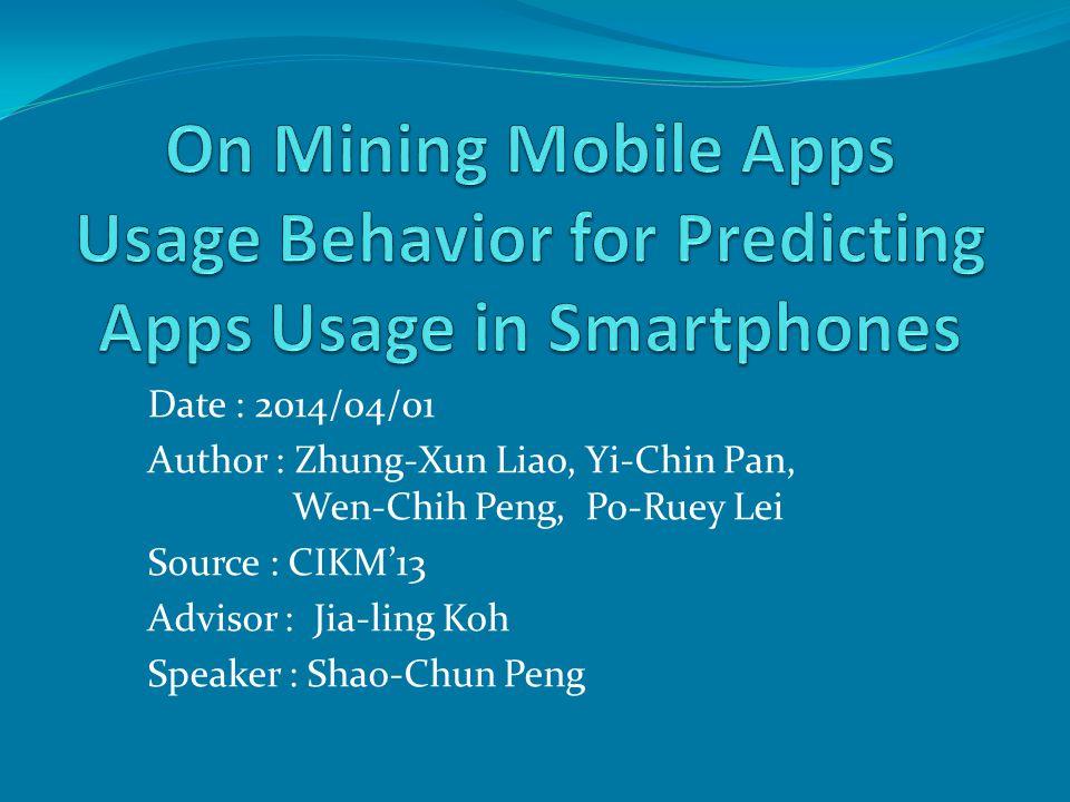 Date : 2014/04/01 Author : Zhung-Xun Liao, Yi-Chin Pan, Wen-Chih Peng, Po-Ruey Lei Source : CIKM'13 Advisor : Jia-ling Koh Speaker : Shao-Chun Peng