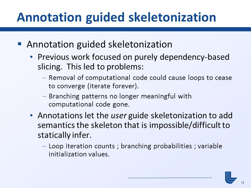14 Annotation guided skeletonization  Annotation guided skeletonization Previous work focused on purely dependency-based slicing.