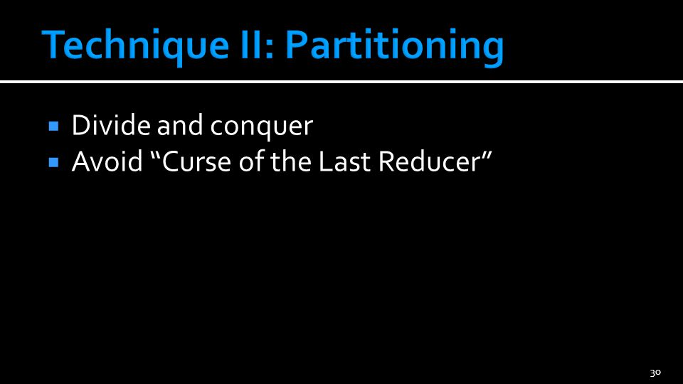  Divide and conquer  Avoid Curse of the Last Reducer 30