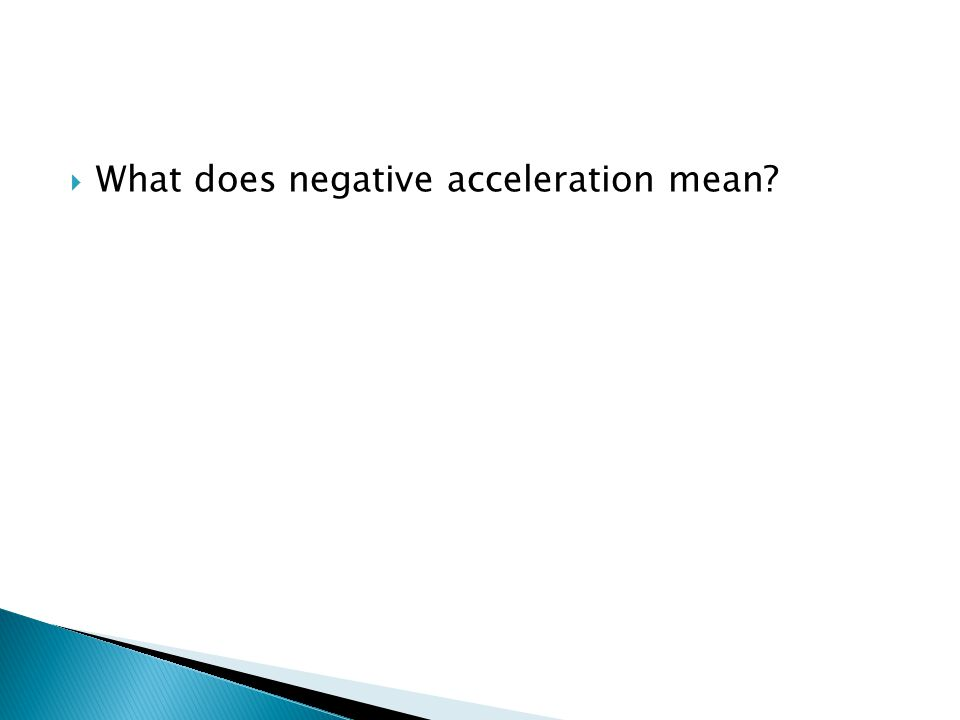  What does negative acceleration mean?
