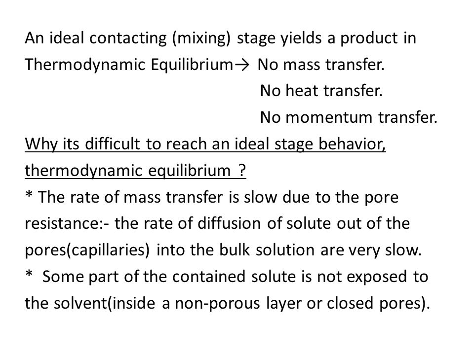 An ideal contacting (mixing) stage yields a product in Thermodynamic Equilibrium→ No mass transfer. No heat transfer. No momentum transfer. Why its di