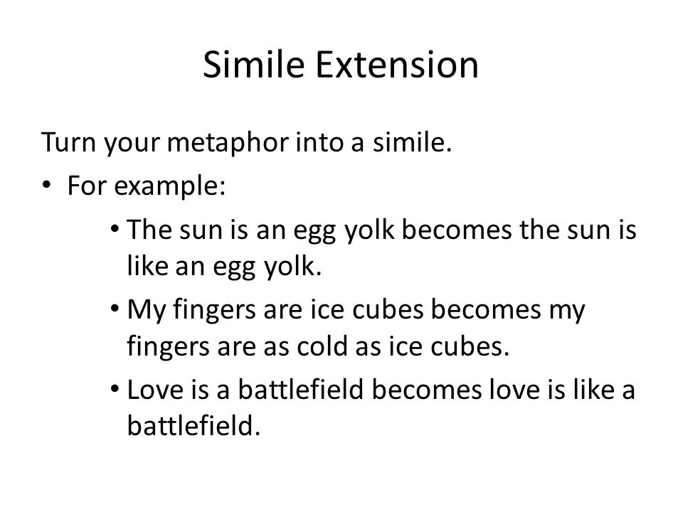 Simile Extension Turn your metaphor into a simile.