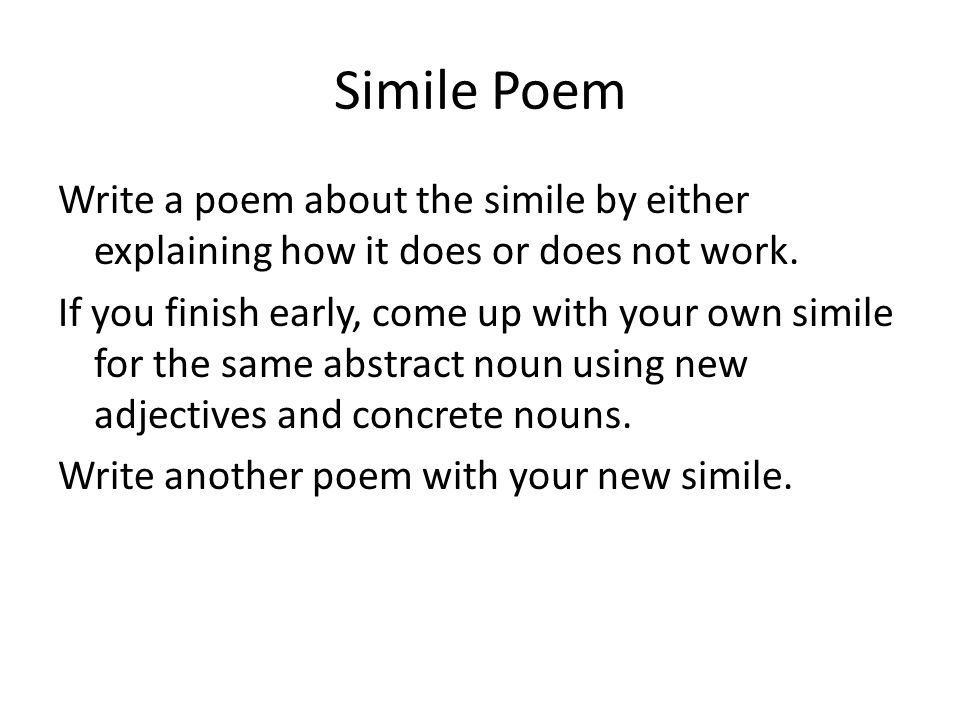 Simile Poem Write a poem about the simile by either explaining how it does or does not work.