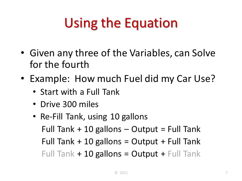 Using the Equation Given any three of the Variables, can Solve for the fourth Example: How much Fuel did my Car Use? Start with a Full Tank Drive 300