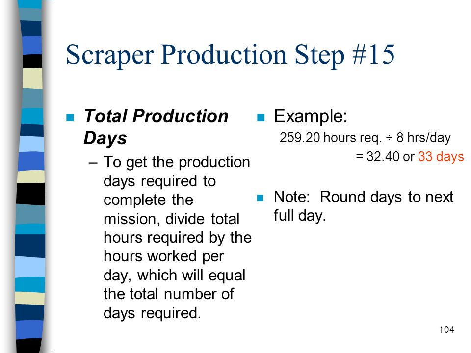 Scraper Production Step #14 n Total Hours Required To Complete Mission –To determine the total time required to complete the mission, you must know th