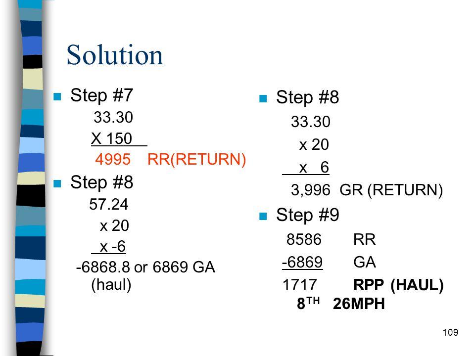 Solution n Step #1 3000 X 1.14 3420 ASW n Step #5 3420ASW x 14ALS 47,880LW n Step #6 47880 +66590 114470 ÷ 2000 57.24ST n Step #7 57.24 x 150 8586RR (