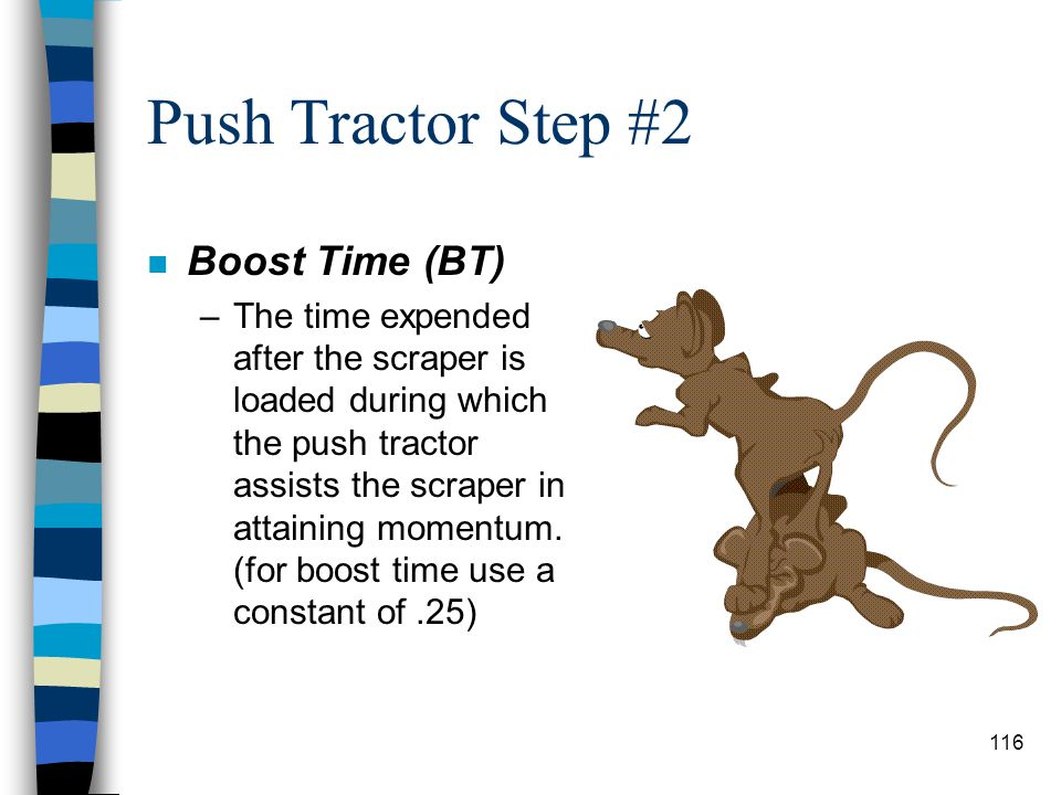Push Tractor Step #1 n Figuring the number of push tractors (PT) needed. –Load Time (LT) –The time required to load the haul unit during which the doz