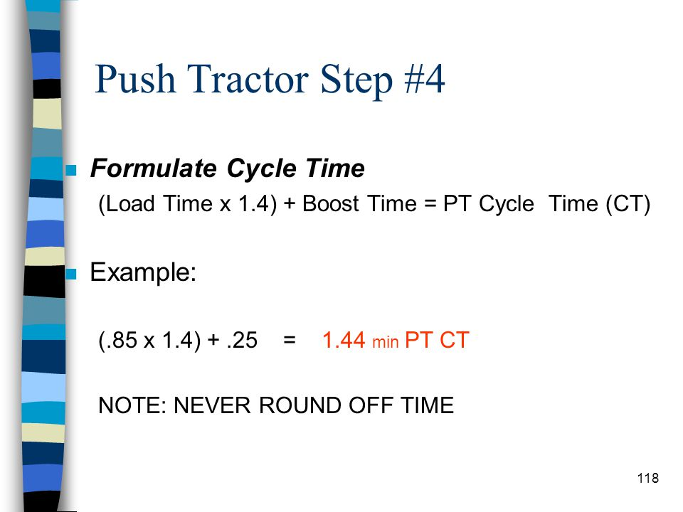 Push Tractor Step #3 n Return Time (RT) –the time required for the push tractor to return to the starting point. –This portion of the cycle time will