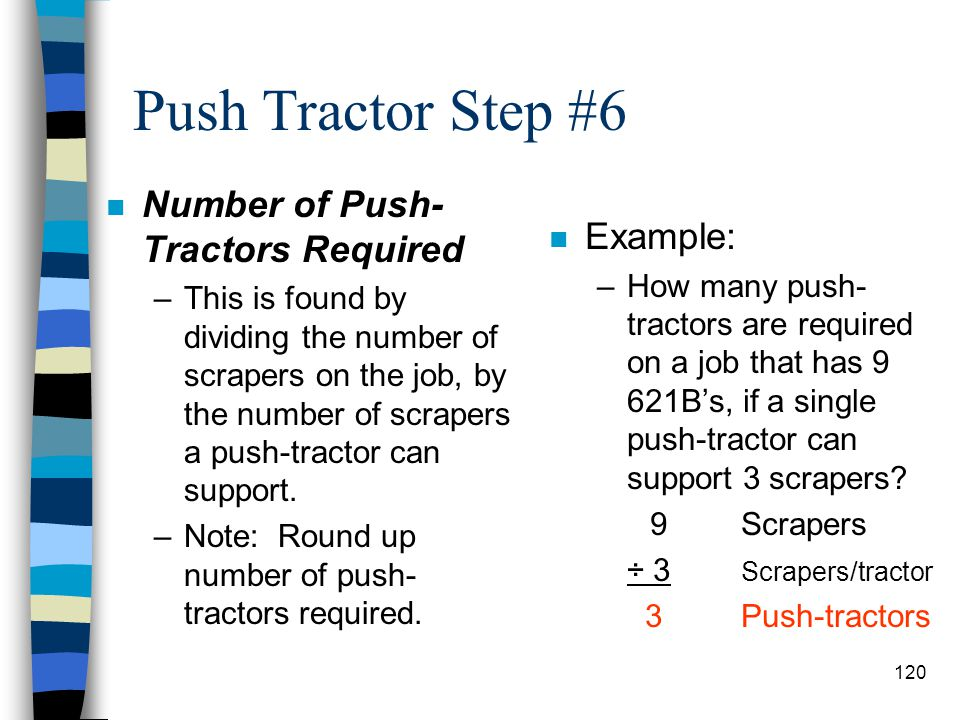Push Tractor Step #5 n Number Of Scrapers A Push-Tractor Can Support –This is found by dividing scraper cycle time by the push-tractor time. –Example: