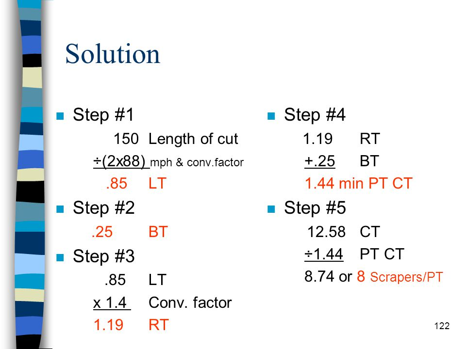 What Have You Learned? n Problem #1 –Figure the number of push-tractors required for : 4 621B 12.58 min cycle time 150' cut 121