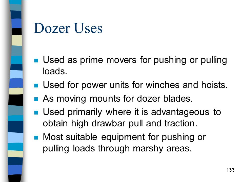 Dozer Production n Introduction –Dozers and scrapers are the most common pieces of equipment on a project. –It is important to be able to properly use