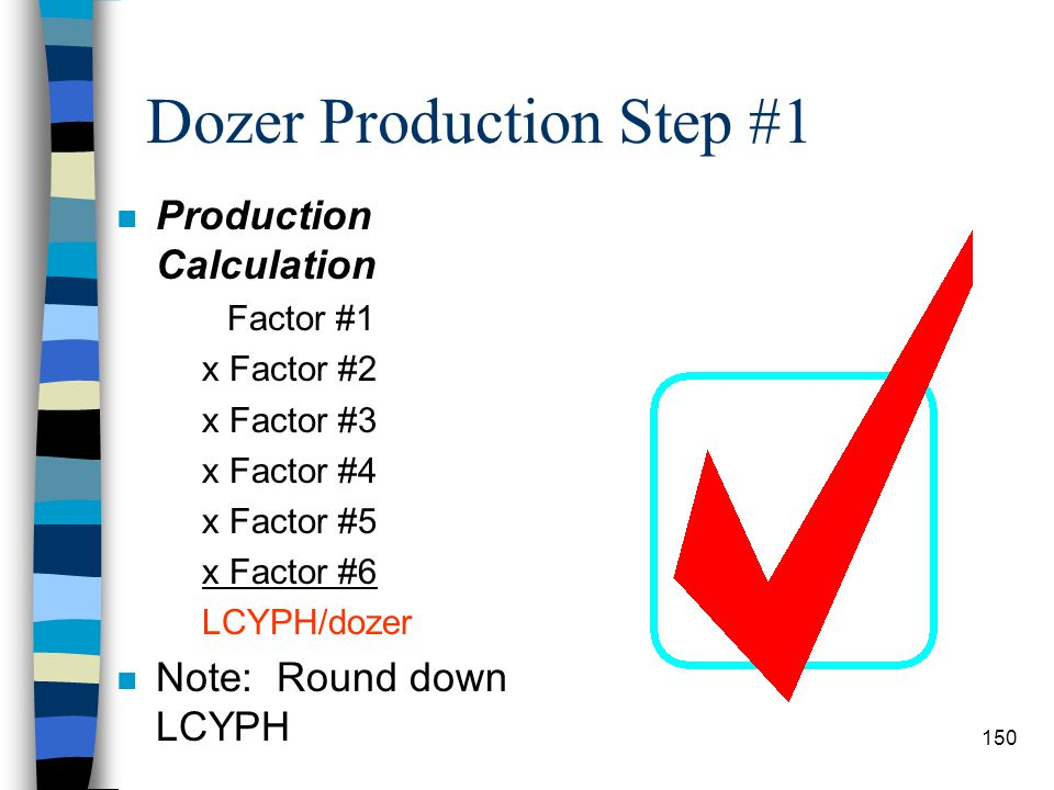 Dozer Production Factor #6 n Management Technique Correction Factor Table #12-3 149