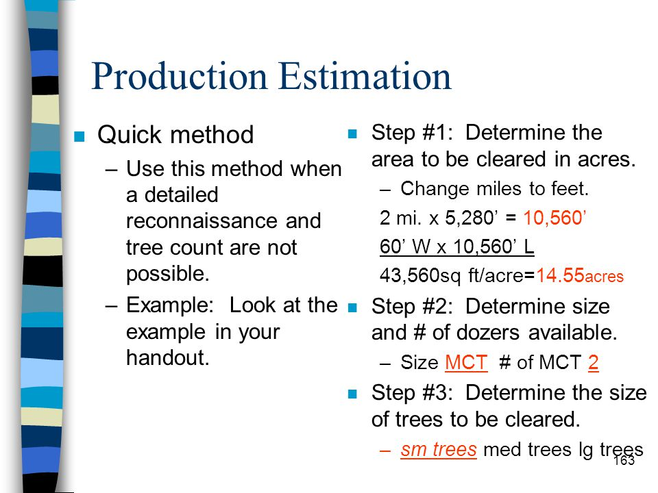 Production Estimation n Production Estimates –There are two methods for estimating clearing, grubbing and stripping. –The Quick Method: Table #13-3 gi