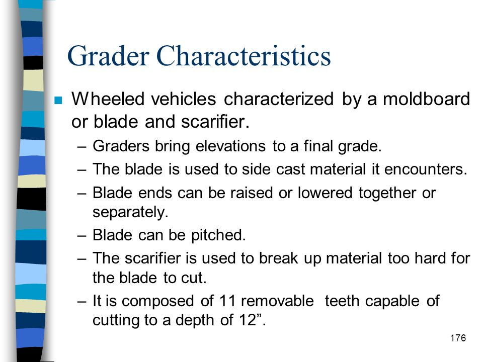 Grader Classification n Classified as multipurpose machines. –Can be used in a wide variety of operations from the beginning to the end of constructio
