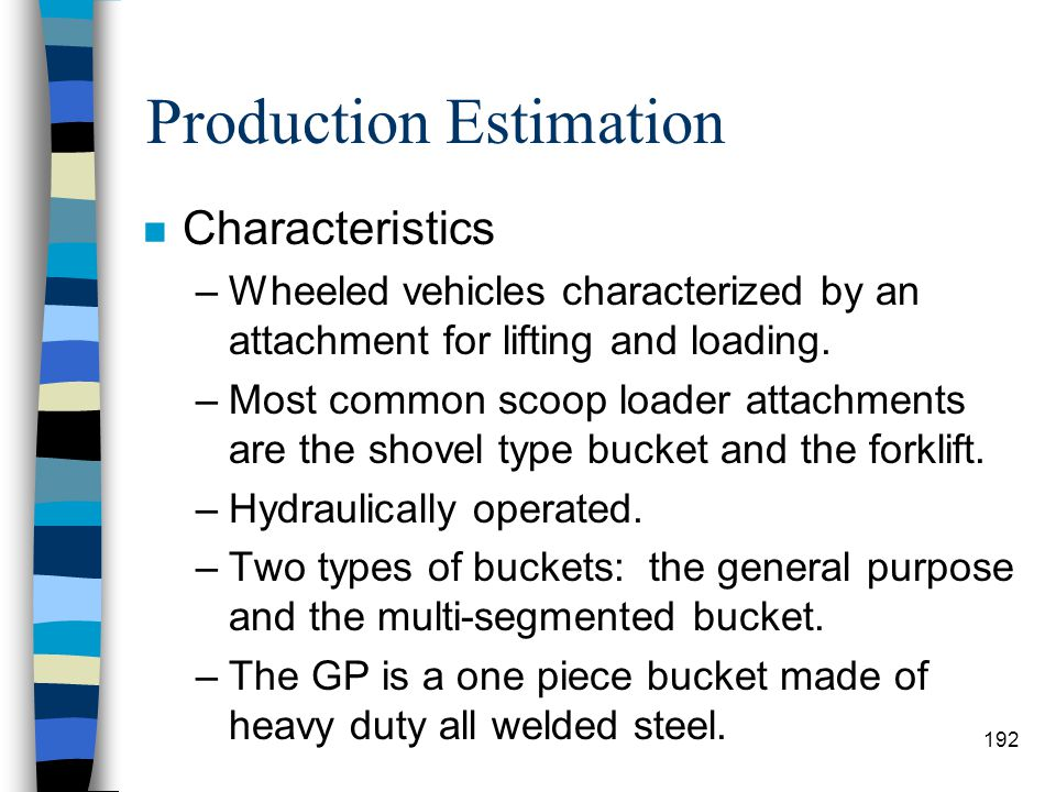 Production Estimation n Classification –Classified according to bucket size. –Normal bucket sizes are 2½ and 5 cubic yards. 191