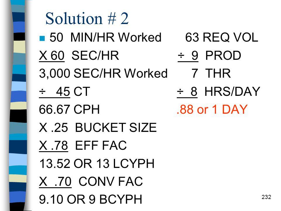 Solution # 1 n.25 Bucket Size 30 Min/Hr Worked 1250 Req Volume X 60 Secs/Min ÷ 12 Prod 1800 Secs/Hr Worked 104.17 THR ÷ 22 CT ÷ 8 Hrs/Day 81.28 CPH 13