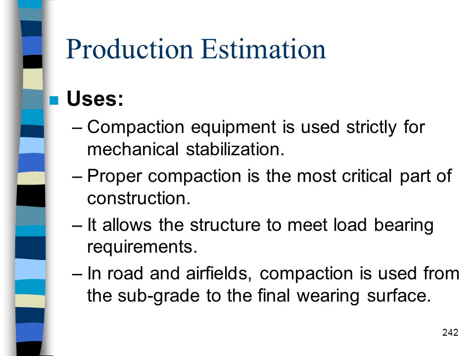 Production Estimation n Introduction: –Compaction is the process of mechanically densifying a soil by the application of a moving load. –No other cons