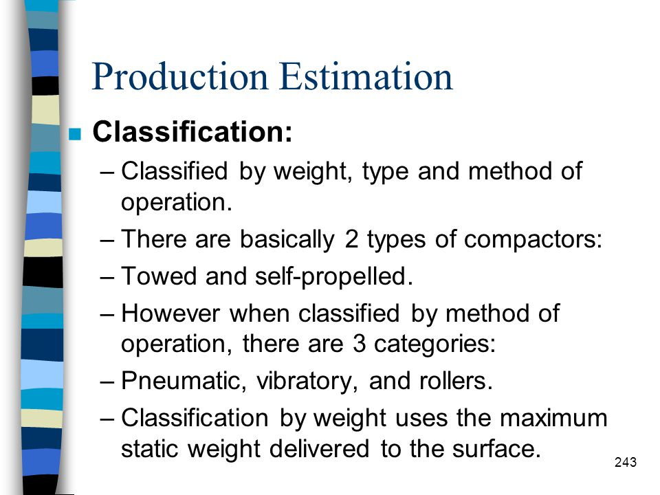 Production Estimation n Uses: –Compaction equipment is used strictly for mechanical stabilization. –Proper compaction is the most critical part of con