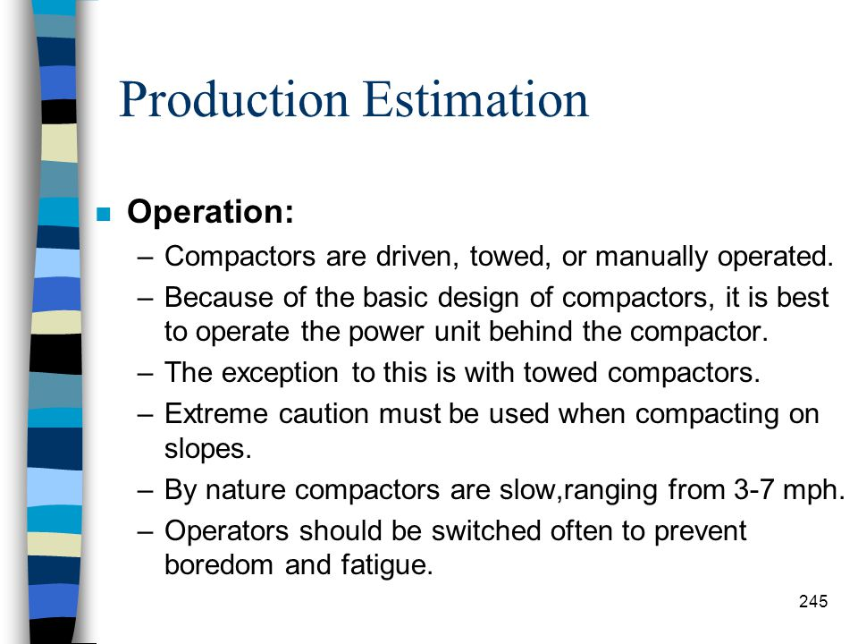 Production Estimation n Characteristics: –There are many different types, models, and functions, ranging form hand-held models used for compaction in