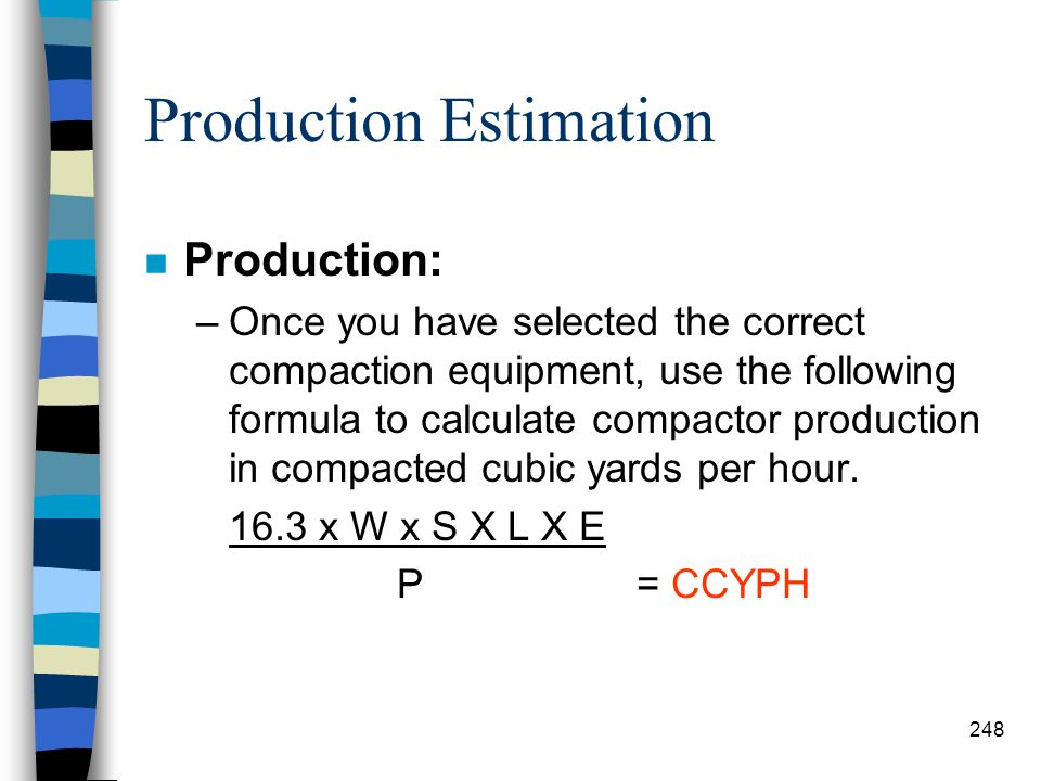 Production Estimation n Selection Factors: –Soil-compacting equipment normally available to the military engineer includes sheepsfoot rollers, tamping