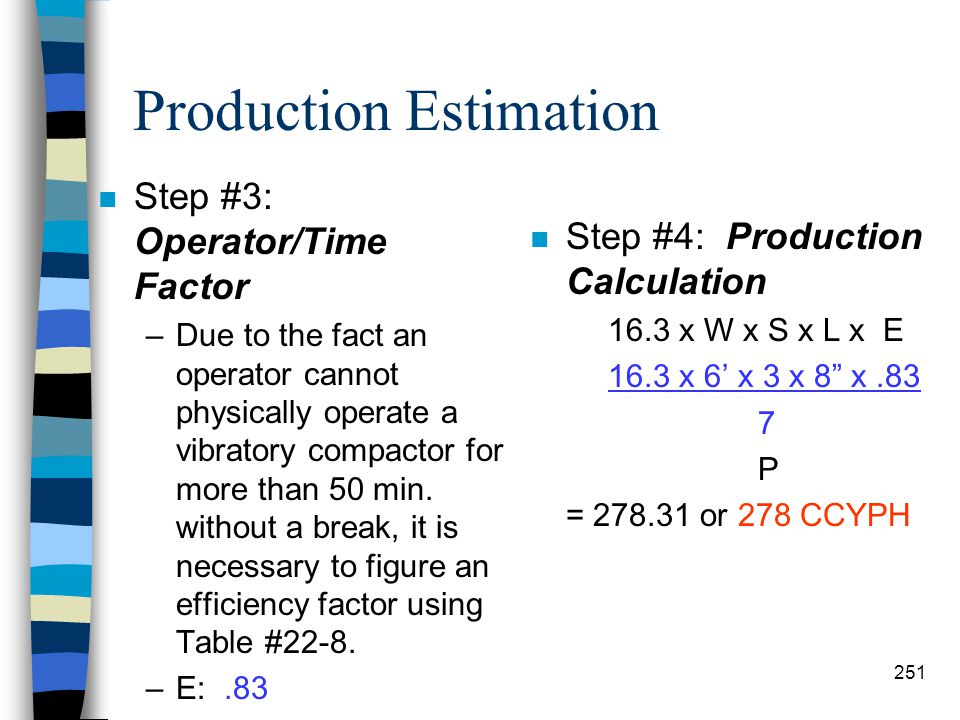 Production Estimation n Step #1: Soil Type –Production starts with determining what type of soil you are working in. n Example: –You are compacting cl