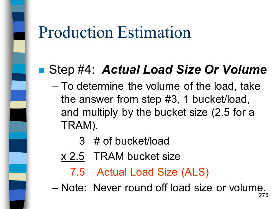 Production Estimation n Step #3: Buckets Loaded –Determine the number of bucket loaded that is equal to or less than the figure determined in step #2.