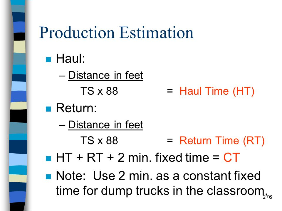 Production Estimation n Step #6: Cycle Time –Use Table #24-9 to get your travel speed. –The table is for classroom purposes only. –To figure cycle tim