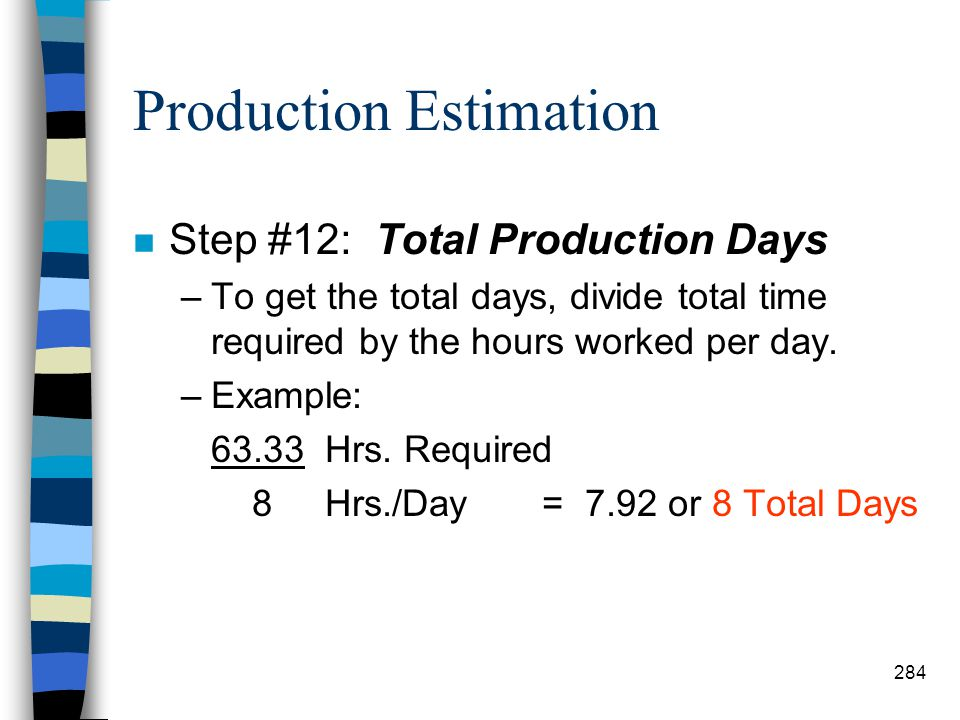 Production Estimation n Step #11: Total Hours Required to Complete Mission –To determine the total time required to complete the mission, you must kno