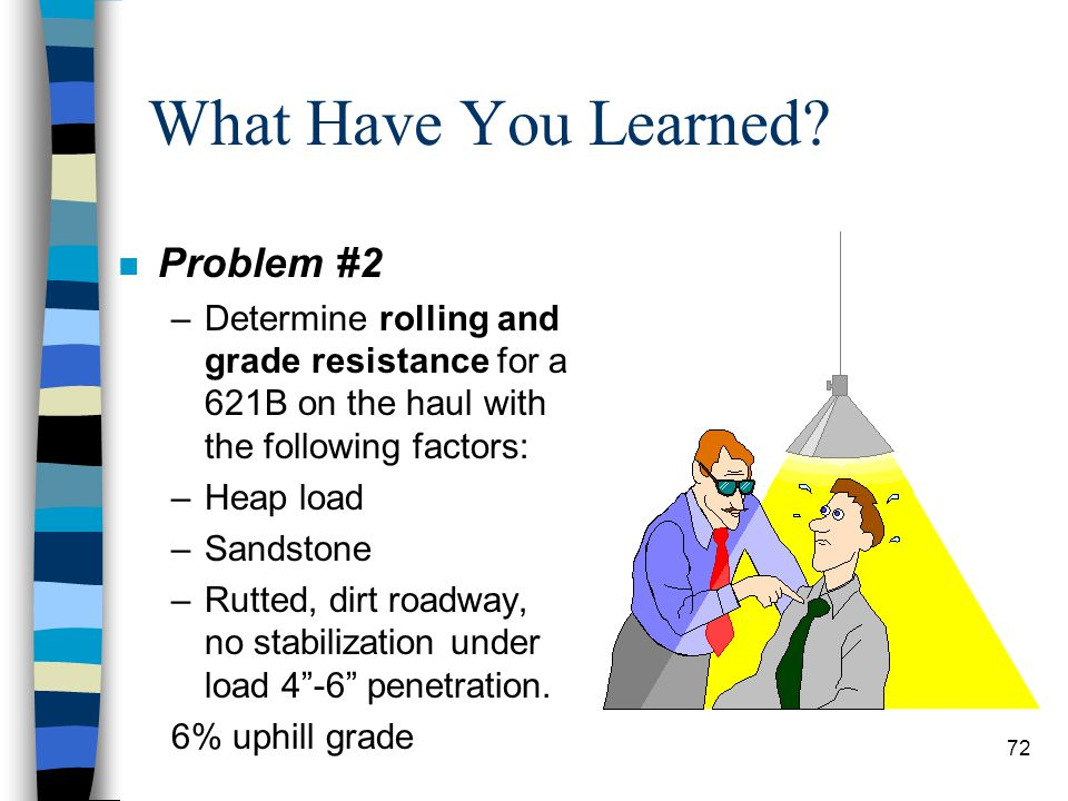 What Have You Learned? n Step #7 N/A n Step #8 55.02 ST x 20 Constant x 3 % of grade 3,301.20 or 3,301 GR 71