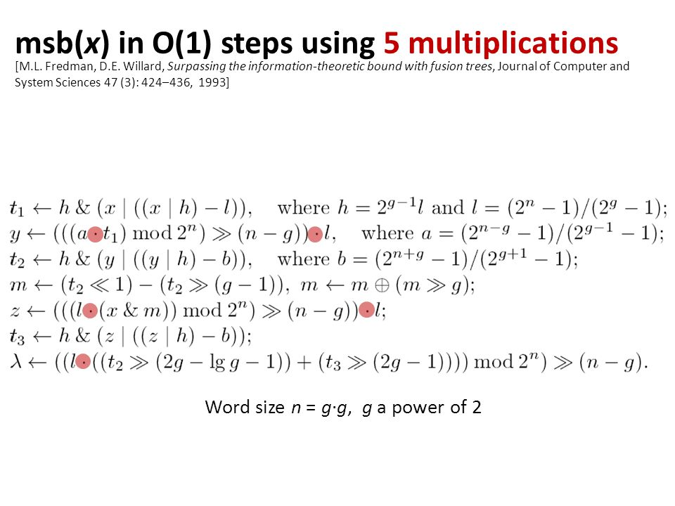 msb(x) in O(1) steps using 5 multiplications Word size n = g∙g, g a power of 2 [M.L.