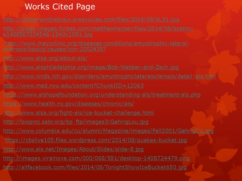 Works Cited Page http://cobbersonthebrain.areavoices.com/files/2014/09/ALS1.jpg http://blogs-images.forbes.com/matthewherper/files/2014/08/boston- e14